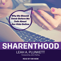 Sharenthood: Why We Should Think before We Talk about Our Kids Online - Leah A. Plunkett