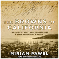 The Browns of California: The Family Dynasty that Transformed a State and Shaped a Nation - Miriam Pawel