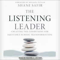 The Listening Leader: Creating the Conditions for Equitable School Transformation - Shane Safir