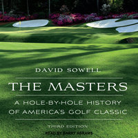 The Masters: A Hole-by-Hole History of America's Golf Classic, Third Edition - David Sowell