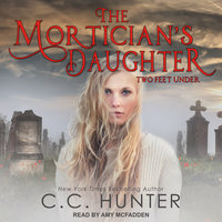 The Mortician's Daughter: Two Feet Under - C.C. Hunter