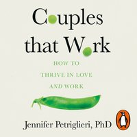 Couples That Work: How to Thrive in Love and Work - Jennifer Petriglieri