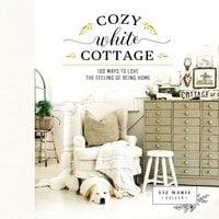 Cozy White Cottage - Liz Marie Galvan