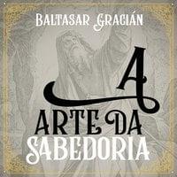 A arte da sabedoria - Baltazar Gracián