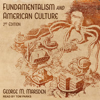 Fundamentalism and American Culture: 2nd Edition - George M. Marsden