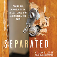 Separated: Family and Community in the Aftermath of an Immigration Raid - William D. Lopez