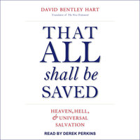 That All Shall Be Saved: Heaven, Hell, and Universal Salvation - David Bentley Hart