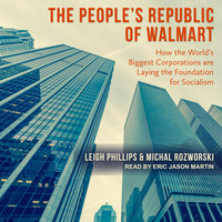 The People's Republic of Walmart: How the World's Biggest Corporations are Laying the Foundation for Socialism - Leigh Phillips, Michal Rozworski