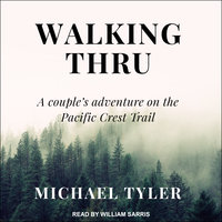 Walking Thru: A Couple's Adventure on the Pacific Crest Trail - Michael Tyler