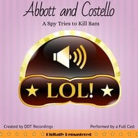Abbott and Costello: The Spy Tries to Kill Sam - DDT Recordings