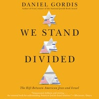 We Stand Divided: The Rift Between American Jews and Israel - Daniel Gordis