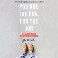You Are the Girl for the Job: Daring to Believe the God Who Calls You - Jess Connolly