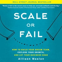 Scale or Fail: How to Build Your Dream Team, Explode Your Growth, and Let Your Business Soar - Allison Maslan