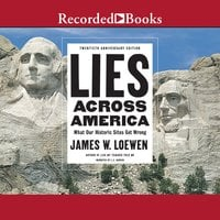 Lies Across America: What Our Historic Sites Get Wrong - James Loewen