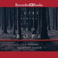 The Girl Behind the Red Rope - Ted Dekker, Rachelle Dekker