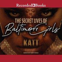 The Secret Lives of Baltimore Girls - Katt
