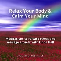 Relax Your Body and Calm Your Mind - Linda Hall