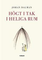 Högt i tak i heliga rum - Johan Dalman
