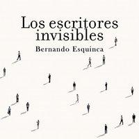 Los escritores invisibles - Bernardo Esquinca