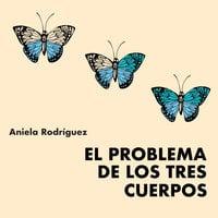 El problema de los tres cuerpos - Aniela Rodríguez
