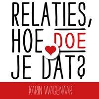 Relaties, hoe doe je dat?: Versterk je relatie met inzichten uit EFT - Karin Wagenaar