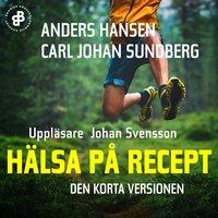 Hälsa på recept. Den korta versionen - Anders Hansen,Carl Johan Sundberg