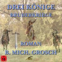 Drei Könige: Bruderkriege - Bernd Michael Grosch