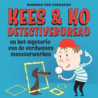 Kees & Ko detectivebureau en het mysterie van de verdwenen meesterwerken - Harmen van Straaten