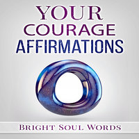 Your Courage Affirmations - Bright Soul Words