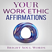 Your Work Ethic Affirmations - Bright Soul Words