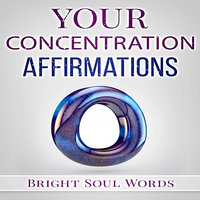 Your Concentration Affirmations - Bright Soul Words