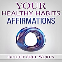 Your Healthy Habits Affirmations - Bright Soul Words