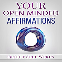 Your Open Minded Affirmations - Bright Soul Words