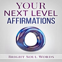 Your Next Level Affirmations - Bright Soul Words