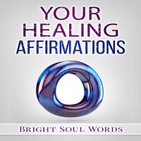 Your Healing Affirmations - Bright Soul Words