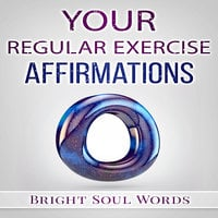 Your Regular Exercise Affirmations - Bright Soul Words