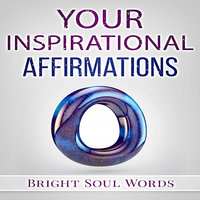 Your Inspirational Affirmations - Bright Soul Words