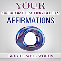 Your Overcome Limiting Beliefs Affirmations - Bright Soul Words