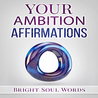 Your Ambition Affirmations - Bright Soul Words