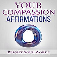Your Compassion Affirmations - Bright Soul Words