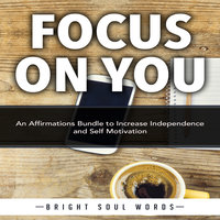 Focus on You: An Affirmations Bundle to Increase Independence and Self Motivation - Bright Soul Words