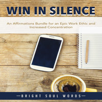 Win in Silence: An Affirmations Bundle for an Epic Work Ethic and Increased Concentration - Bright Soul Words