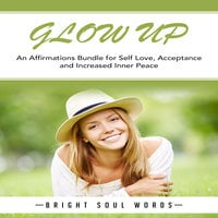 Glow Up: An Affirmations Bundle for Self Love, Acceptance and Increased Inner Peace - Bright Soul Words