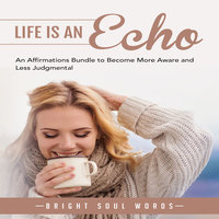 Life is an Echo: An Affirmations Bundle to Become More Aware and Less Judgmental - Bright Soul Words