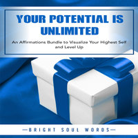 Your Potential is Unlimited: An Affirmations Bundle to Visualize Your Highest Self and Level Up - Bright Soul Words