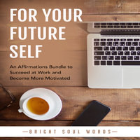 For Your Future Self: An Affirmations Bundle to Succeed at Work and Become More Motivated - Bright Soul Words