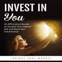 Invest in You: An Affirmations Bundle to Visualize Your Highest Self and Reach Your Full Potential - Bright Soul Words