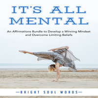 It's All Mental: An Affirmations Bundle to Develop a Winning Mindset and Overcome Limiting Beliefs - Bright Soul Words