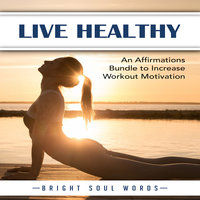 Live Healthy: An Affirmations Bundle to Increase Workout Motivation - Bright Soul Words
