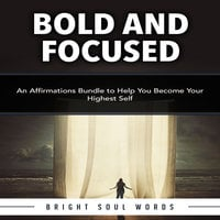 Bold and Focused: An Affirmations Bundle to Help You Become Your Highest Self - Bright Soul Words